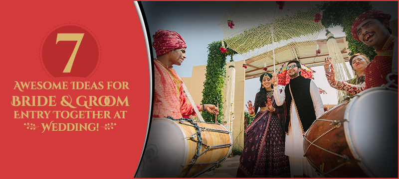 7 Awesome Ideas for Bride & Groom Entry Together at Wedding!